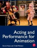 Hayes, Derek; Webster, Chris - Acting and Performance for Animation - 9780240812397 - V9780240812397