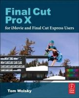 Wolsky, Tom - Final Cut Pro X for iMovie and Final Cut Express Users - 9780240823669 - V9780240823669