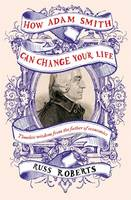 Roberts, Russ - How Adam Smith Can Change Your Life: An Unexpected Guide to Human Nature and Happiness - 9780241003206 - V9780241003206