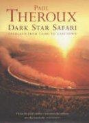 Theroux, Paul - Dark Star Safari: Overland from Cairo to Cape Town - 9780241140482 - KOC0022855