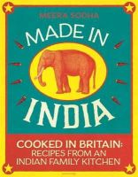 Sodha, Meera - Made in India: Cooked in Britain: Recipes from an Indian Family Kitchen - 9780241146330 - V9780241146330
