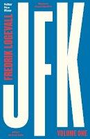 Logevall, Fredrik - JFK: Volume 1: 1917-1956 - 9780241185896 - 9780241185896