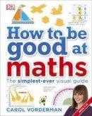 Vorderman, Carol - How to be Good at Maths - 9780241185988 - V9780241185988