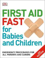 Dk - First Aid Fast for Babies and Children: Emergency Procedures for all Parents and Carers (Dk) - 9780241198735 - V9780241198735
