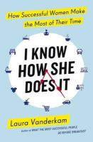 Vanderkam, Laura - I Know How She Does it: How Successful Women Make the Most of Their Time - 9780241199510 - V9780241199510