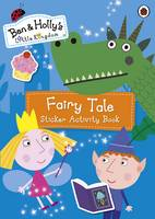 Archer, Mary - Ben and Holly's Little Kingdom: Fairy Tale Sticker Activity Book (Ben & Hollys Little Kingdom) - 9780241199770 - V9780241199770