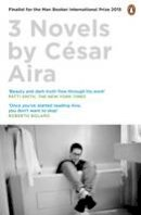 Aira, Cesar - Three Novels by Cesar Aira - 9780241202920 - V9780241202920