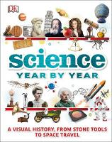 DK - Science Year by Year: A visual history, from stone tools to space travel (Dk) - 9780241212264 - V9780241212264