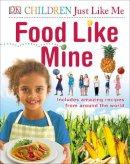 DK - Food Like Mine (Children Just Like Me) - 9780241230978 - V9780241230978