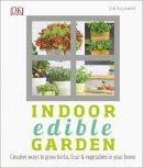 Allaway, Zia - Indoor Edible Garden: How to Grow Herbs, Vegetables & Fruit in your Home (Dk) - 9780241248973 - V9780241248973