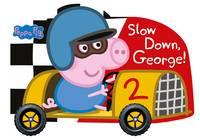 Peppa Pig - Peppa Pig: Slow Down, George! - 9780241252680 - 9780241252680