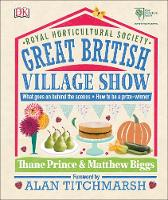 Biggs, Matthew, Prince, Thane - RHS Great British Village Show: What Goes on Behind the Scenes and How to be a Prize-Winner - 9780241255612 - V9780241255612