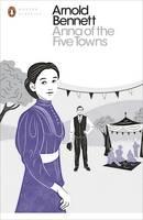Bennett, Arnold - Anna of the Five Towns (Penguin Modern Classics) - 9780241255773 - V9780241255773