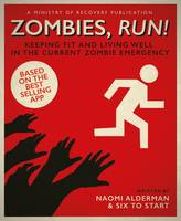 Alderman, Naomi, Six to Start - Zombies, Run!: Keeping Fit and Living Well in the Current Zombie Emergency - 9780241256442 - V9780241256442