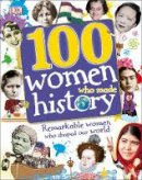 Dk - 100 Women Who Made History: Meet the Women Who Changed the World (Dk) - 9780241257241 - V9780241257241