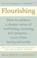 Gaffney, Maureen - Flourishing: How to Achieve a Deeper Sense of Well-Being, Meaning and Purpose-even when facing adversity - 9780241257746 - 9780241257746