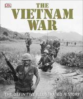 Dk - The Vietnam War: The Definitive Illustrated History (Dk) - 9780241286821 - V9780241286821