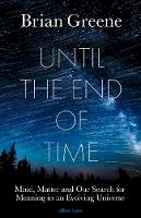 Greene, Brian - Until the End of Time: Mind, Matter, and Our Search for Meaning in an Evolving Universe - 9780241295984 - 9780241295984