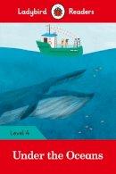 Ladybird - Under the Oceans - Ladybird Readers Level 4 - 9780241298886 - V9780241298886