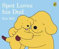 Hill, Eric - Spot Loves His Dad - 9780241304051 - V9780241304051