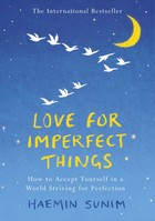 Sunim, Haemin, Sunim, Haemin, Sunim, Haemin - Love for Imperfect Things: How to Be Kind and Forgiving Toward Yourself and Others - 9780241331125 - V9780241331125