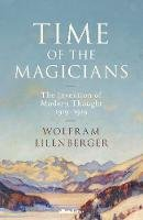 Eilenberger, Wolfram - Time of the Magicians: The Invention of Modern Thought, 1919-1929 - 9780241352168 - 9780241352168