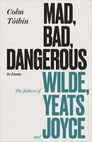 Tóibín, Colm - Mad, Bad, Dangerous to Know: The Fathers of Wilde, Yeats and Joyce - 9780241354414 - V9780241354414
