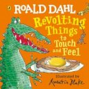 Dahl, Roald - Roald Dahl: Revolting Things to Touch and Feel - 9780241373415 - V9780241373415