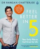 Chatterjee, Dr Rangan - Feel Better In 5: Your Daily Plan to Feel Great for Life - 9780241397800 - V9780241397800