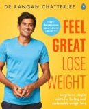 Chatterjee, Dr Rangan - Feel Great Lose Weight: Long term, simple habits for lasting and sustainable weight loss - 9780241397831 - 9780241397831