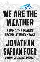 Safran Foer, Jonathan - We are the Weather: Saving the Planet Begins at Breakfast - 9780241405956 - 9780241405956