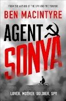 Macintyre, Ben - Agent Sonya: Lover, Mother, Soldier, Spy - 9780241408513 - 9780241408513