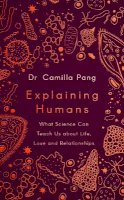 Pang, Camilla - Explaining Humans: What Science Can Teach Us about Life, Love and Relationships - 9780241409602 - 9780241409602
