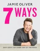 Oliver, Jamie - 7 Ways: Easy Ideas for Every Day of the Week - 9780241431153 - 9780241431153