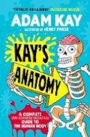 Kay, Adam - Kay's Anatomy: A Complete (and Completely Disgusting) Guide to the Human Body - 9780241452912 - 9780241452912