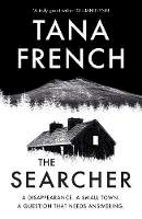 French, Tana - The Searcher: The mesmerising new thriller from the Sunday Times bestselling author of The Wych Elm - 9780241459416 - 9780241459416