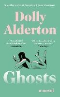 Alderton, Dolly - Ghosts: The Debut Novel from the Bestselling Author of Everything I Know About Love - 9780241465332 - 9780241465332
