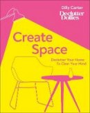 Carter, Dilly - Create Space: Declutter your home to clear your mind - 9780241479285 - 9780241479285