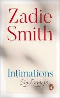 Smith, Zadie - Intimations: Six Essays - 9780241492383 - 9780241492383