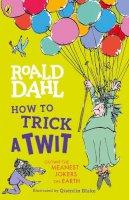 Dahl, Roald - How to Trick a Twit - 9780241520987 - 9780241520987