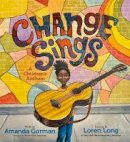 Gorman, Amanda - Change Sings: A Children's Anthem - 9780241535837 - 9780241535837