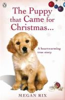 Rix, Megan - The Puppy That Came for Christmas and Stayed Forever - 9780241951064 - V9780241951064