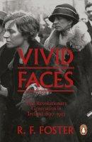 R-F-Foster - Vivid Faces: The Revolutionary Generation in Ireland, 1890-1923 - 9780241954249 - 9780241954249