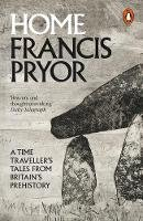 Pryor, Francis - Home: A Time Traveller's Tales from Britain's Prehistory - 9780241955888 - V9780241955888