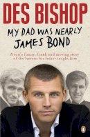 Bishop, Des - My Dad Was Nearly James Bond - 9780241956502 - KAK0001046