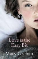 Grehan, Mary - Love Is the Easy Bit - 9780241962473 - 9780241962473