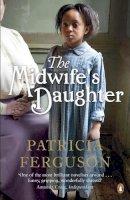 Ferguson, Patricia - Midwife's Daughter - 9780241962756 - KRA0009509