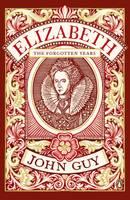 John Guy - Elizabeth: The Forgotten Years - 9780241963654 - KTG0020231