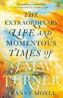 Moyle, Franny - Turner: The Extraordinary Life and Momentous Times of J. M. W. Turner - 9780241964569 - V9780241964569