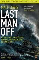 Lewis, Matt - Last Man off: A True Story of Disaster, Survival and One Man's Ultimate Test - 9780241967447 - V9780241967447
